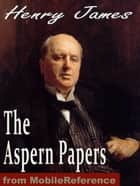 The Aspern Papers (Mobi Classics) ebook by Henry James