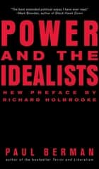 Power and the Idealists: Or, the Passion of Joschka Fischer and Its Aftermath ebook by Paul Berman,Richard Holbrooke
