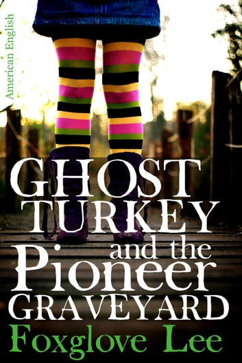 Ghost Turkey and the Pioneer Graveyard (American English) - Madison and Mustache, #1 ebook by Foxglove Lee