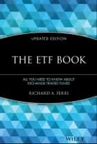 The ETF Book - All You Need to Know About Exchange-Traded Funds ebook by Richard A. Ferri