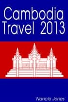 Cambodia Travel 2013 ebook by Nancie Jones