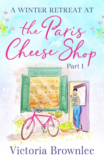 The Paris Cheese Shop: Part 1 ebook by Victoria Brownlee