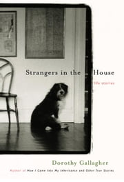 Strangers in the House - Life Stories ebook by Dorothy Gallagher