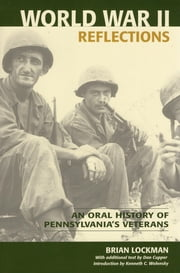 World War II Reflections - An Oral History of Pennsylvania's Veterans ebook by Brian Lockman