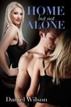 Home, But Not Alone ebook by Daniel Wilson