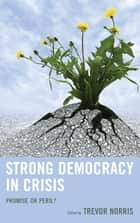 Strong Democracy in Crisis - Promise or Peril? ebook by Trevor Norris, Benjamin R. Barber, Seyla Benhabib,...