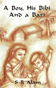 A Boy, His Bibi and a Bari ebook by S. R. Alam