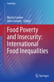 Food Poverty and Insecurity: International Food Inequalities ebook by Martin Caraher,John Coveney