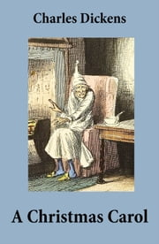 A Christmas Carol (Unabridged and Fully Illustrated) ebook by Charles  Dickens,John Leech