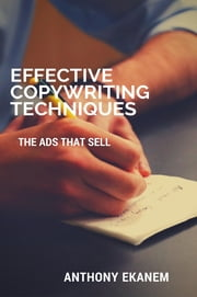 Effective Copywriting Techniques - The Ads That Sell ebook by Anthony Ekanem