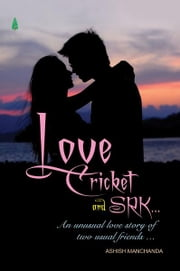 Love Cricket And SRK ebook by Ashish Manchanda