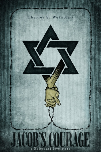 Jacob's Courage: A Holocaust Love Story ebook by Charles Weinblatt