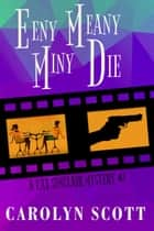 Eeny Meany Miny Die - A Cat Sinclair Mystery Novel ebook by Carolyn Scott