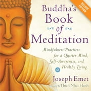 Buddha's Book of Meditation Deluxe - Mindfulness Practices for a Quieter Mind, Self-Awareness, and Healthy Living ebook by Joseph Emet,Thich Nhat Hanh