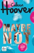 Maybe not - Roman ebook by Colleen Hoover, Kattrin Stier