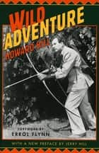 Wild Adventure ebook by Howard Hill, Erol Flynn, Jerry Hill