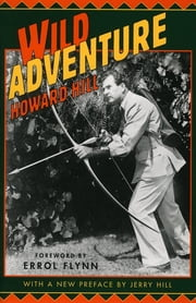 Wild Adventure ebook by Howard Hill,Erol Flynn,Jerry Hill