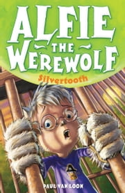 Alfie the Werewolf 3: Silvertooth ebook by Paul van Loon