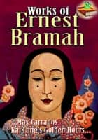 Works of Ernest Bramah: Max Carrados, The Wallet of Kai Lung, and more! - (7 Works ) ebook by Ernest Bramah