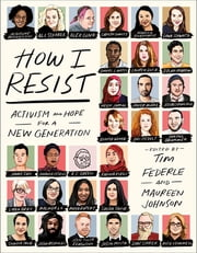 How I Resist - Activism and Hope for a New Generation ebook by Tim Federle, Maureen Johnson