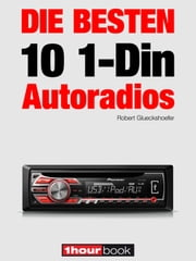 Die besten 10 1-Din-Autoradios - 1hourbook ebook by Robert Glueckshoefer
