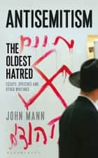Antisemitism - The Oldest Hatred ebook by John Mann