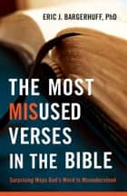 Most Misused Verses in the Bible, The ebook by Eric J. Bargerhuff