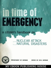 In Time Of Emergency - A Citizen's Handbook On Nuclear Attack, Natural Disasters ebook by Department of Defense