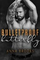 Bulletproof Butterfly ebook by Anna Brooks