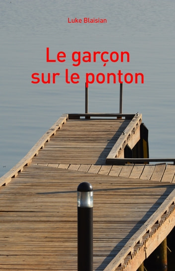 Le garçon sur le ponton eBook by Luke Blaisian