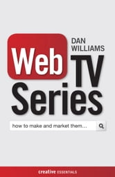 Web TV Series - How to Make and Market Them . . . ebook by Dan Williams