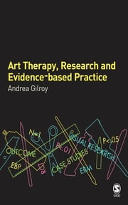 Art Therapy, Research and Evidence-based Practice ebook by Dr Andrea Gilroy