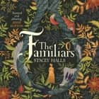 The Familiars - The spellbinding Sunday Times Bestseller and Richard & Judy Book Club Pick audiobook by Stacey Halls