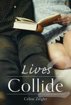 Lives Collide eBook by Celine Ziegler