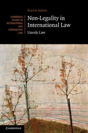 Non-Legality in International Law: Unruly Law ebook by Johns, Fleur