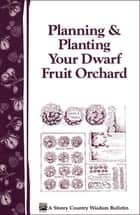 Planning & Planting Your Dwarf Fruit Orchard - Storey's Country Wisdom Bulletin A-133 電子書 by Editors of Garden Way Publishing