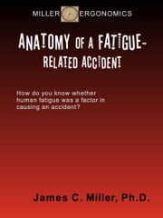 Anatomy of a Fatigue-Related Accident ebook by James C. Miller