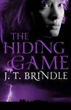 The Hiding Game ebook by J.T. Brindle