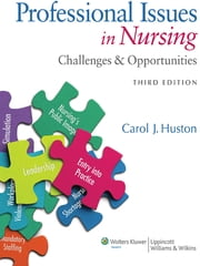 Professional Issues in Nursing - Challenges and Opportunities ebook by Carol J. Huston