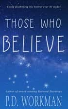 Those Who Believe ebook by P.D. Workman