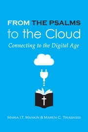 From the Psalms to the Cloud - Connecting to the Digital Age ebook by Maren C. Tirabassi,Maria Mankin