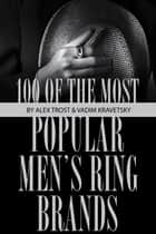 100 of the Most Popular Men's Ring Brands ebook by alex trostanetskiy