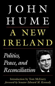 A New Ireland - Politics, Peace, and Reconciliation ebook by John Hume