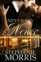 Never Say Never - (Wicked Seduction Series, Book 3) ebook by Stephanie Morris