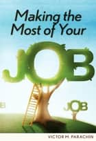 Making the Most of Your Job ebook by Victor M. Parachin