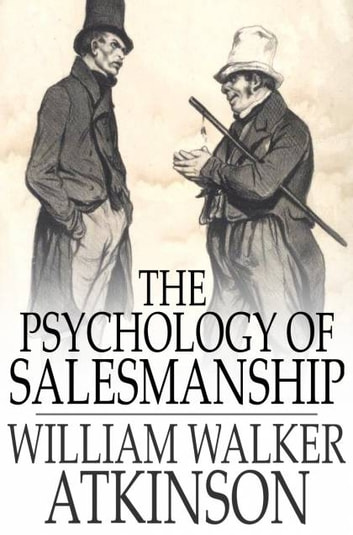 The Psychology of Salesmanship ebook by William Walker Atkinson