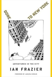 Gone to New York - Adventures in the City ebook by Ian Frazier,Jamaica Kincaid