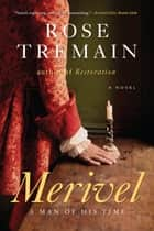 Merivel: A Man of His Time ebook by Rose Tremain