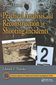 Practical Analysis and Reconstruction of Shooting Incidents, Second Edition ebook by Hueske, Edward E.