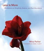 Less Is More: Meditations on Simplicity Balance and Real Abundance ebook by Mina Parker,Daniel Talbott